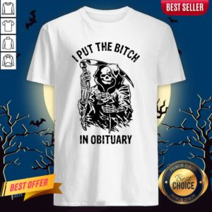 Skeleton I Put The Bitch In Obituary Shirt