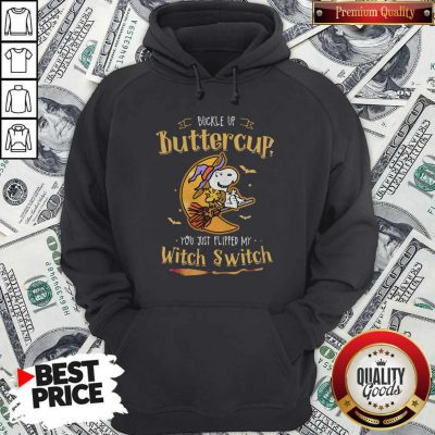 Snoopy Buckle Up Buttercup You Just Flipped My Witch Switch Hoodie