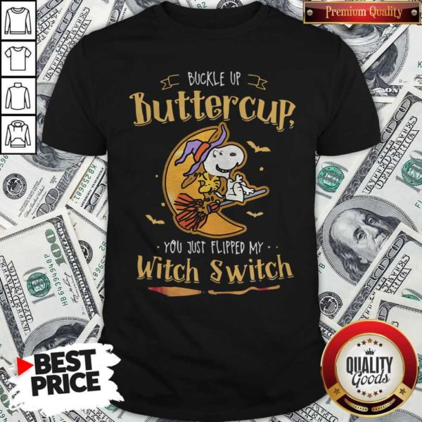 Snoopy Buckle Up Buttercup You Just Flipped My Witch Switch Shirt