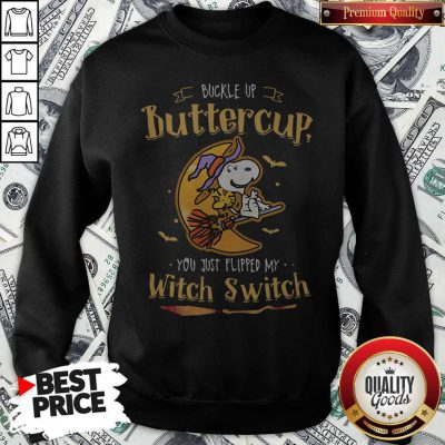 Snoopy Buckle Up Buttercup You JusSnoopy Buckle Up Buttercup You Just Flipped My Witch Switch Sweatshirtt Flipped My Witch Switch Sweatshirt