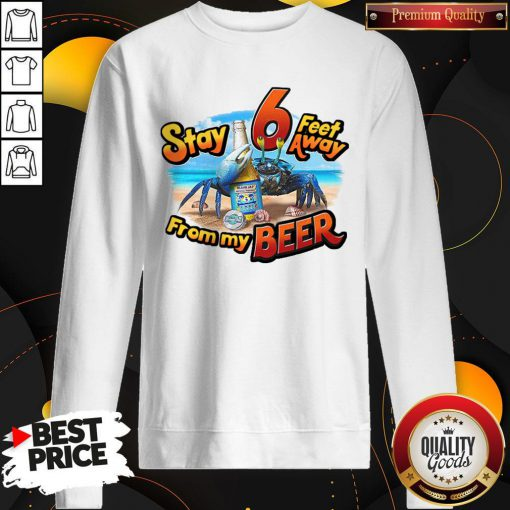 Stay 6 Feet Away From My Beer Sweatshirt