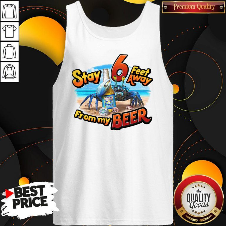 Stay 6 Feet Away From My Beer Tank Top