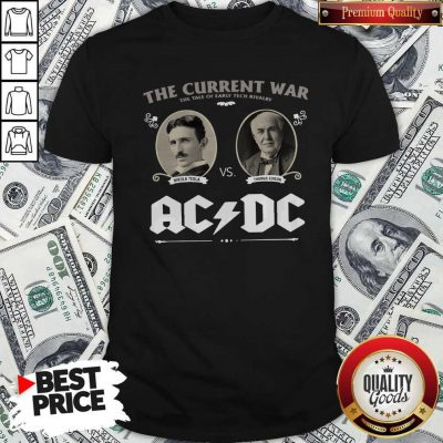 The Current War The Tale Of Early Tech Rivalry Nikola Thomas Edison Ac Dc Shirt