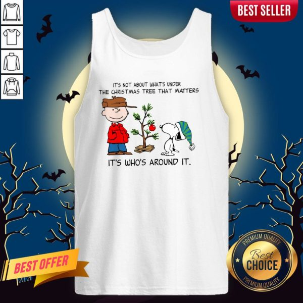 The Peanuts Snoopy It's Not About What's Under The Christmas Tree That Matters It's Who's Around It Tank Top