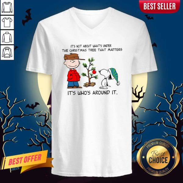 The Peanuts Snoopy It's Not About What's Under The Christmas Tree That Matters It's Who's Around It V-neck