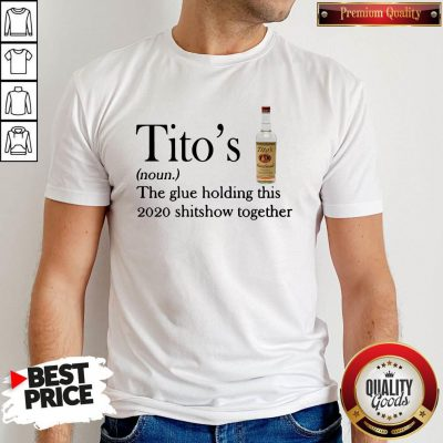Tito's The Glue Holding This 2020 Shitshow Together ShirtTito's The Glue Holding This 2020 Shitshow Together Shirt