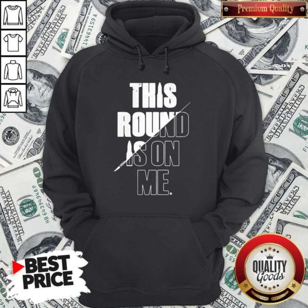 Top This Round Is On Me Hoodie