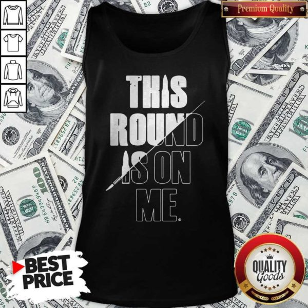 Top This Round Is On Me Tank Top