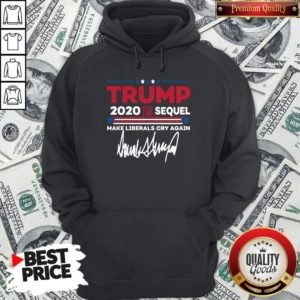 Trump 2020 The Sequel Make LibTrump 2020 The Sequel Make Liberals Cry Again Signature Hoodieerals Cry Again Signature Hoodie
