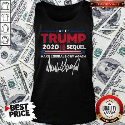 Trump 2020 The Sequel Make Liberals Cry Again Signature Tank Top