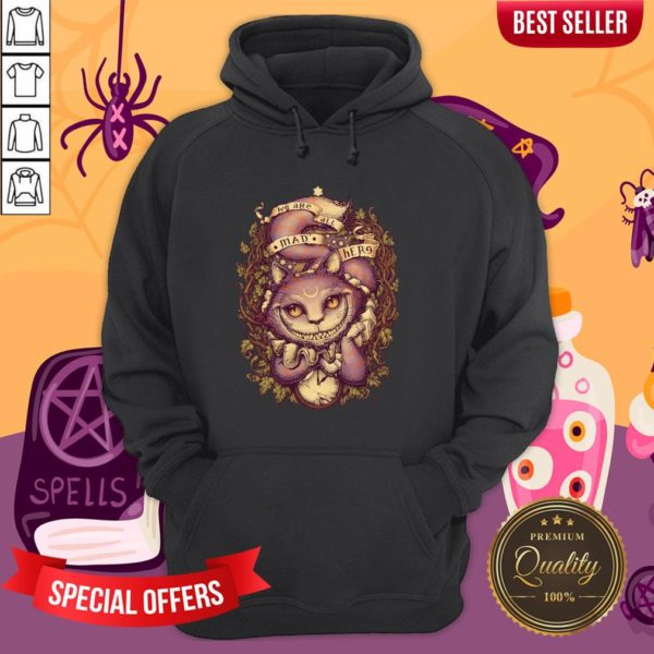We Are All MAD Here Cheshire Cat Halloween Hoodie
