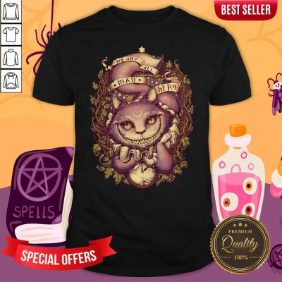 We Are All MAD Here Cheshire Cat Halloween Shirt