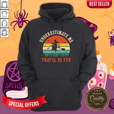 Witch Halloween Underestimate Me That ll Be Fun Mens Hoodie