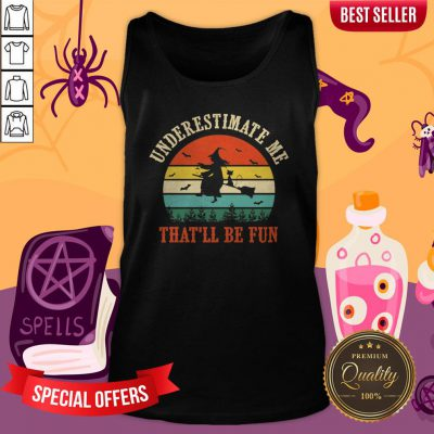Witch Halloween Underestimate Me That ll Be Fun Mens Tank Top