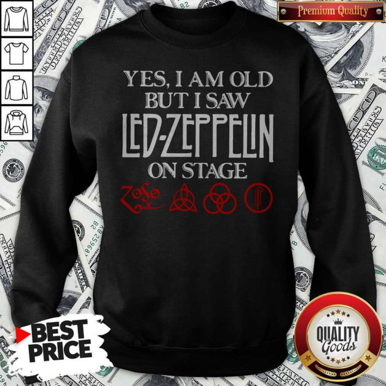 Yes I Am Old But I Saw Led Zeppelin On Stage SweatshirtYes I Am Old But I Saw Led Zeppelin On Stage Sweatshirt