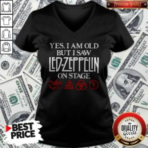 Yes I Am Old But I Saw Led Zeppelin On Stage V-neck