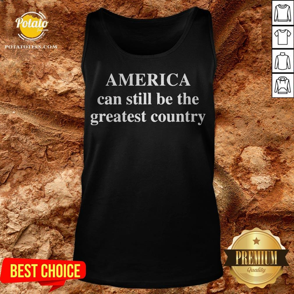 America Can Still Be The Greatest Country Tank Top - Design By Waretees.com