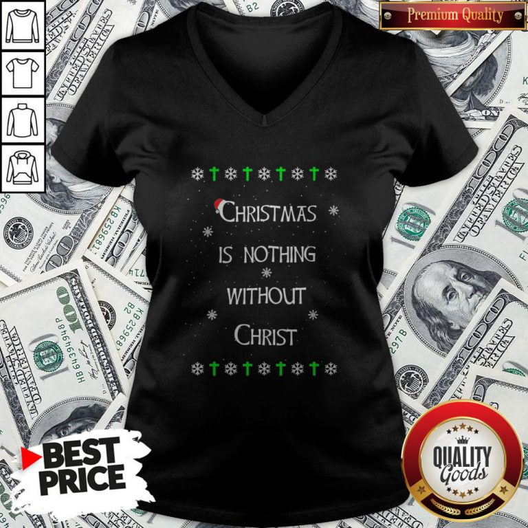 Christmas Is Nothing Without Christ V-neck - Design By Waretees.com