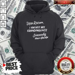 Dear Racism I Am Not My Grandparents Black History Month Premium Hoodie - Design By Waretees.com