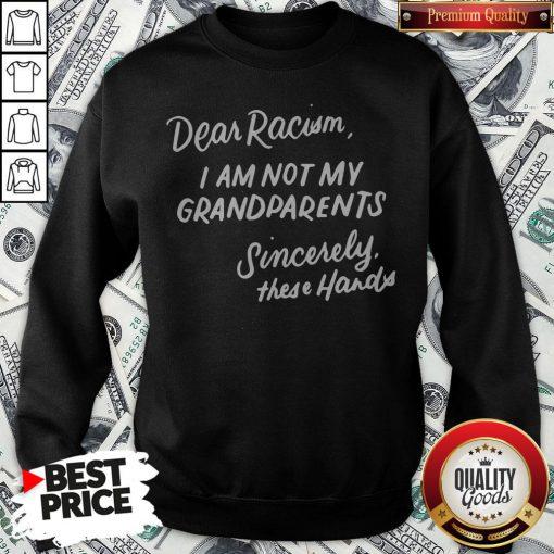 Dear Racism I Am Not My Grandparents Black History Month Premium Sweatshirt - Design By Waretees.com