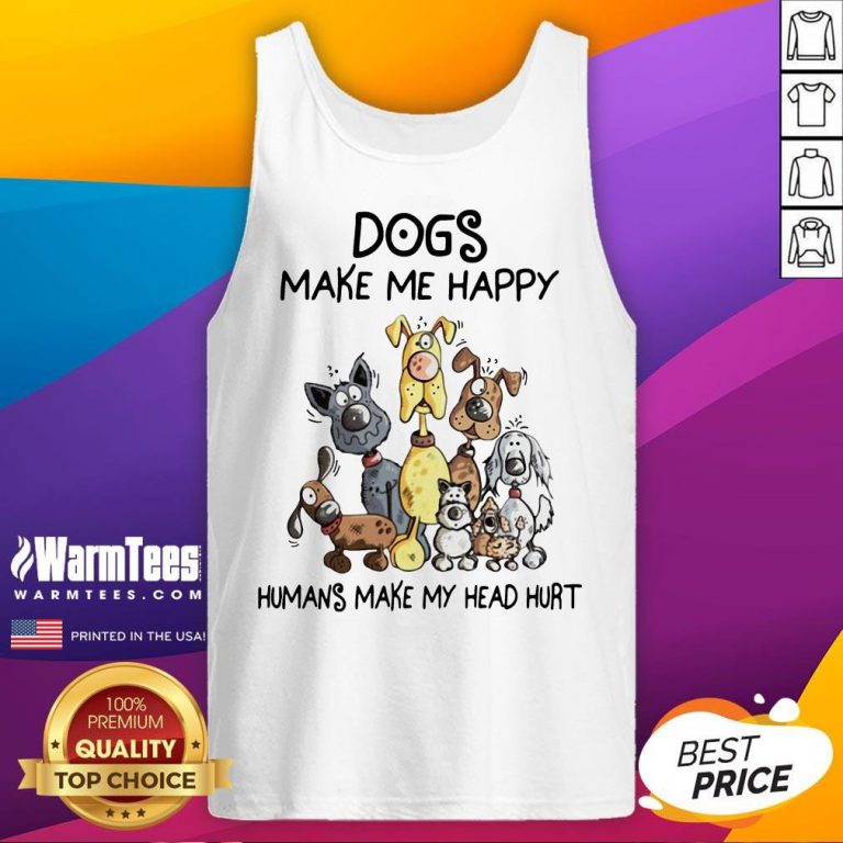 Dogs Make Me Happy Humans Make My Head Hurt Tank Top - Design By Waretees.com