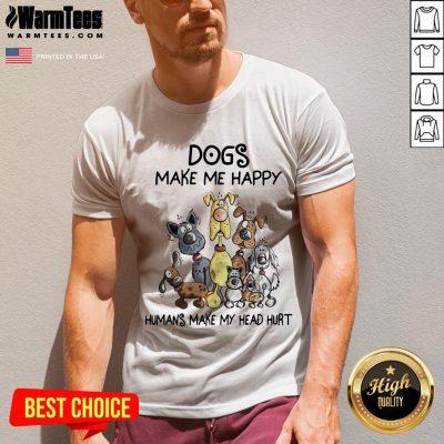 Dogs Make Me Happy Humans Make My Head Hurt V-neck - Design By Waretees.com