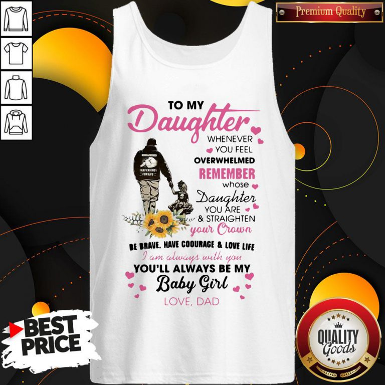 Fathers Day To My Daughter Whenever You Feel Overwhelmed Remember Whose Tank Top - Design By Waretees.com