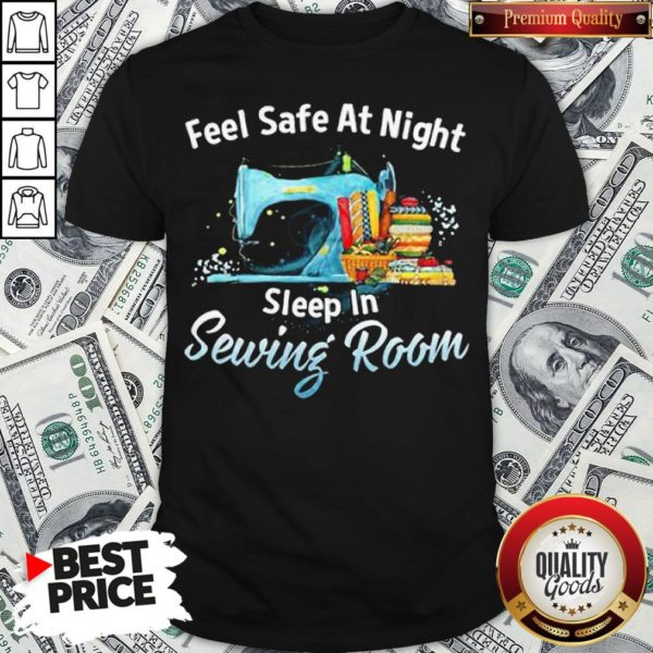 Feel Safe At Night Sleep In Sewing Room Shirt - Design By Waretees.com