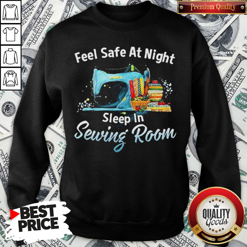 Feel Safe At Night Sleep In Sewing Room Sweatshirt - Design By Waretees.com