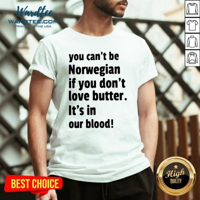 Funny You Cant Be Norwegian If You Dont Love Butter Its In Our Blood V-neck Design By Waretees.com