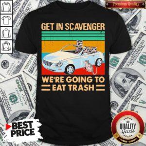 Get In Scavenger We're Going To Eat Trash Vintage Shirt - Design By Waretees.com