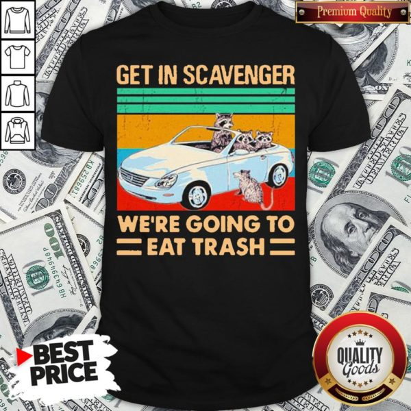 Get In Scavenger We're Going To Eat Trash Vintage Shirt - Design By Waretees.com