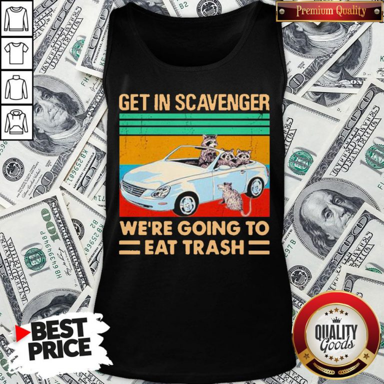 Get In Scavenger We're Going To Eat Trash Vintage Tank Top - Design By Waretees.com