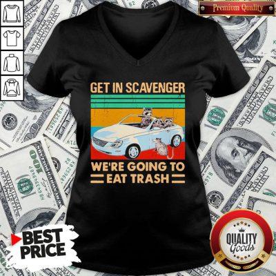 Get In Scavenger We're Going To Eat Trash Vintage V-neck - Design By Waretees.com