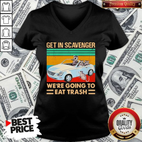 Get In Scavenger We're Going To Eat Trash Vintage V-neck - Design By Waretees.com