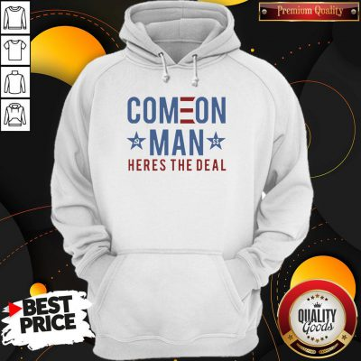 Good Come On Man Heres The Deal Hoodie - Design By Waretees.com