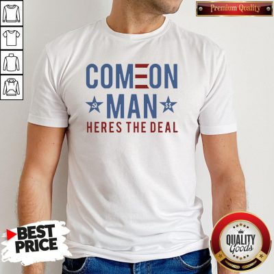 Good Come On Man Heres The Deal Shirt- Design By Waretees.com