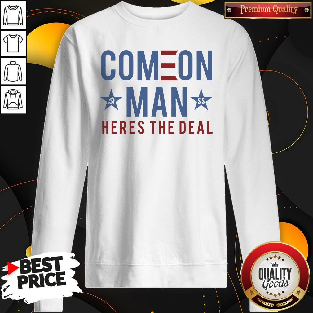 Good Come On Man Heres The Deal Sweatshirt - Design By Waretees.com