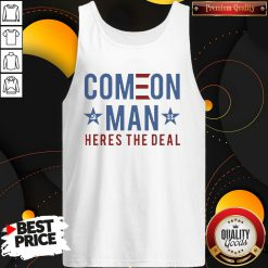 Good Come On Man Heres The Deal Tank Top - Design By Waretees.com