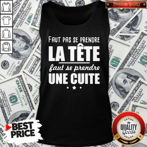 Good Faut Pas Se Prendre La Tête Faut Se Prendre Une Cuite Tank Top - Design By Waretees.com