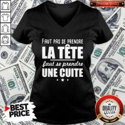 Good Faut Pas Se Prendre La Tête Faut Se Prendre Une Cuite V-neck- Design By Waretees.com