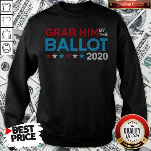 Grab Him By The Ballot Joe Biden And Kamala Harris 2020 Sweatshirt - Design By Waretees.com