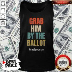 Grab Him By The Ballot Nasty Woman Tank Top