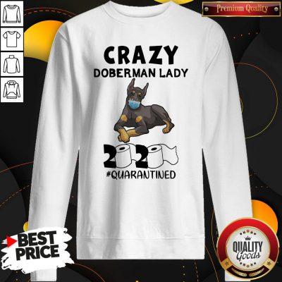 Great Crazy Doberman Lady 2020 Quarantined Sweatshirt - Design By Waretees.com