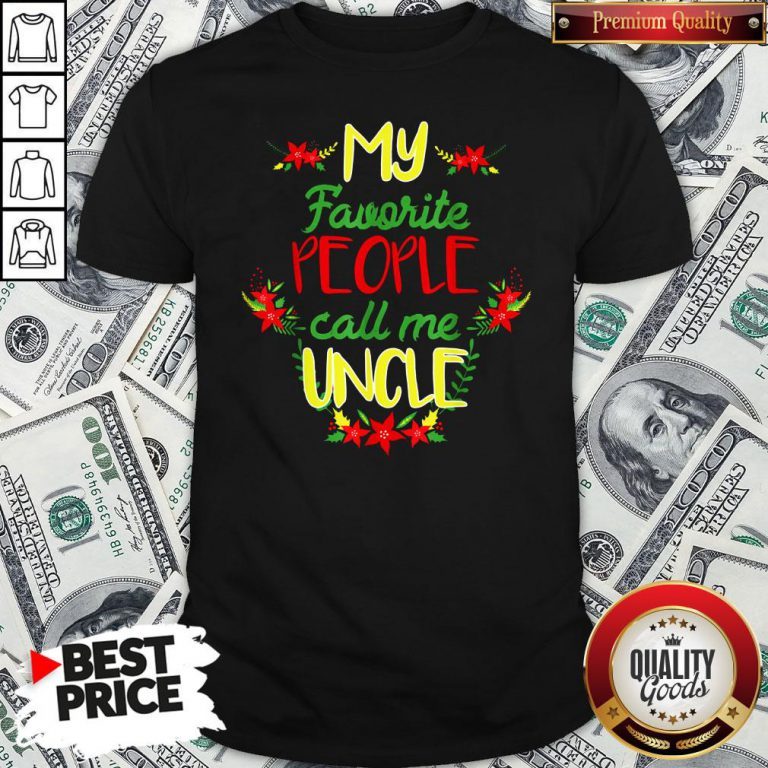 Happy My Favorite People Call Me Uncle Christmas Shirt - Design By Waretees.com