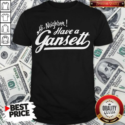 Hi Neighbor Have A Gansett Shirt - Design By Waretees.com