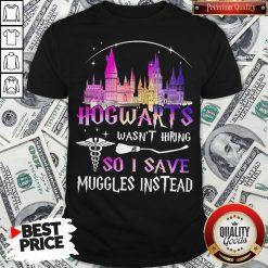Hogwarts Wasn't Hiring So I Save Muggles Instead Shirt - Design By Waretees.com