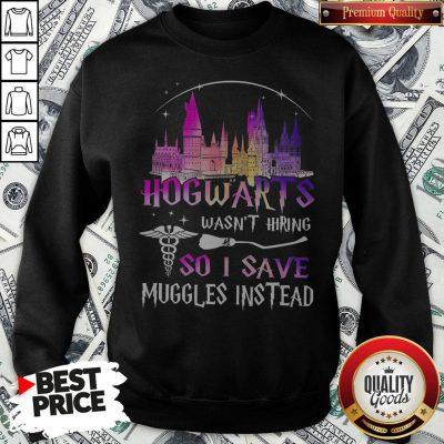 Hogwarts Wasn't Hiring So I Save Muggles Instead Sweatshirt - Design By Waretees.com