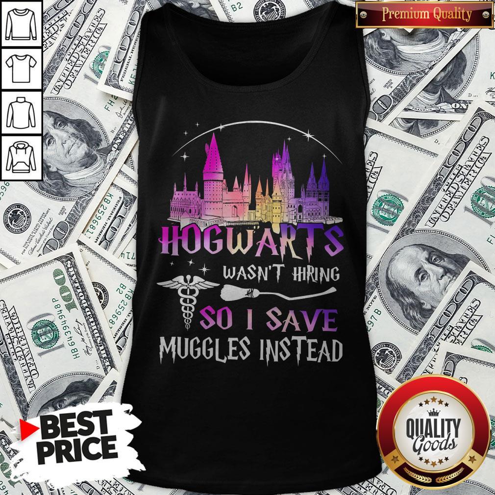 Hogwarts Wasn't Hiring So I Save Muggles Instead Tank Top - Design By Waretees.com