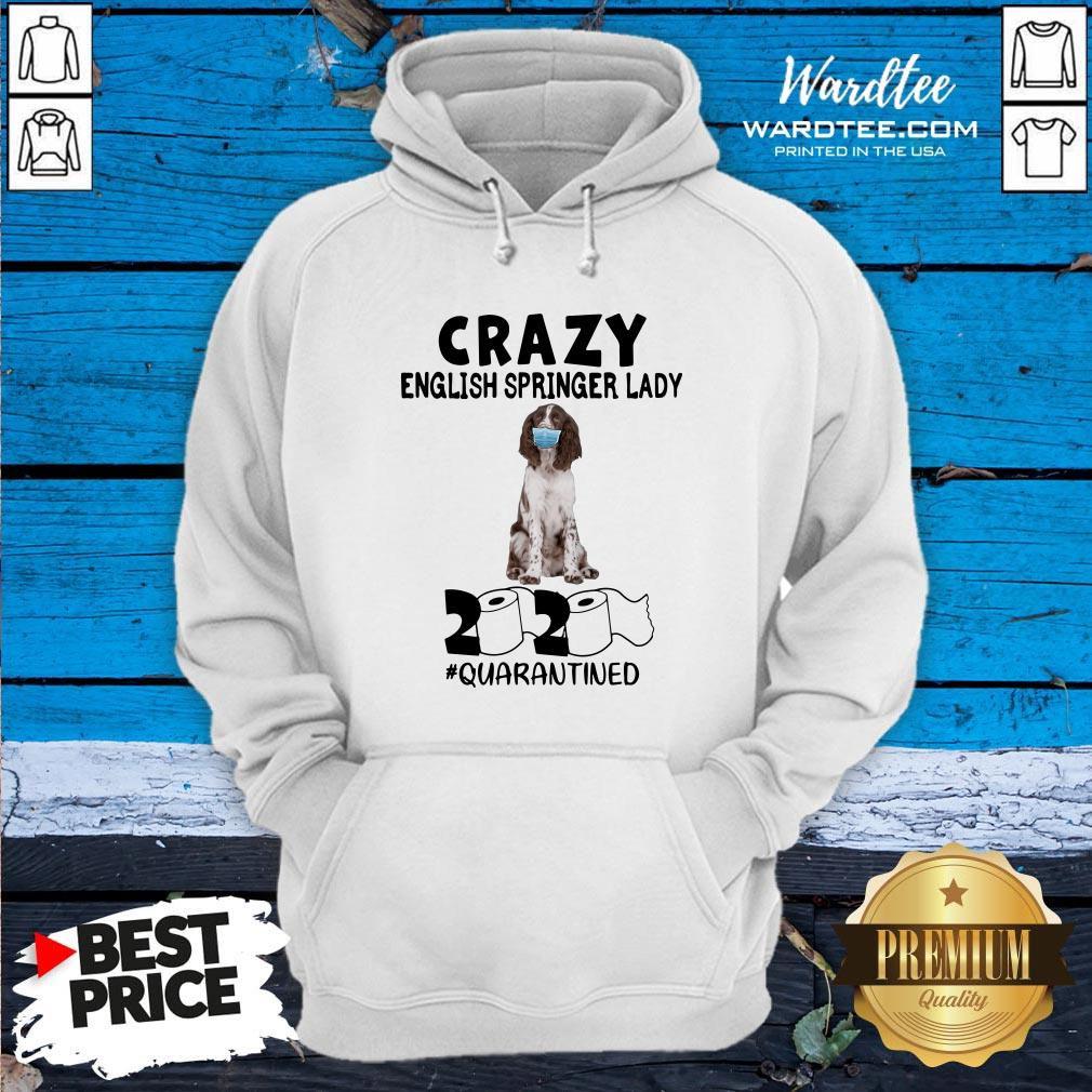 Hot Crazy English Springer Lady Mask 2020 Toilet Paper Quarantined Hoodie Design By Waretees.com